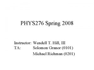 PHYS 276 Spring 2008 Instructor Wendell T Hill