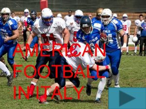 AMERICAN FOOTBALL IN ITALY American Football in Italy