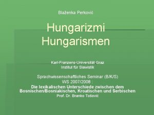 Blaenka Perkovi Hungarizmi Hungarismen KarlFranzensUniversitt Graz Institut fr