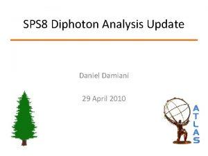 SPS 8 Diphoton Analysis Update Daniel Damiani 29