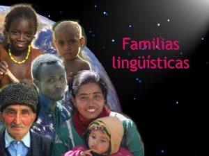 Familias lingsticas Familias lingsticas Tcnicamente una familia de