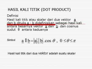 HASIL KALI TITIK DOT PRODUCT Definisi Hasil kali