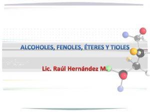 Lic Ral Hernndez M Los alcoholes pueden considerarse
