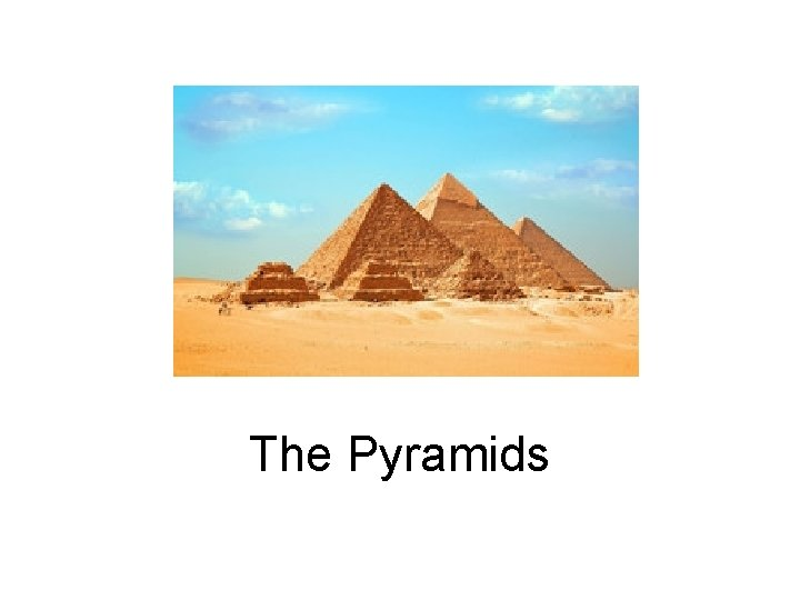 The Pyramids In Ancient Egypt the pyramids are