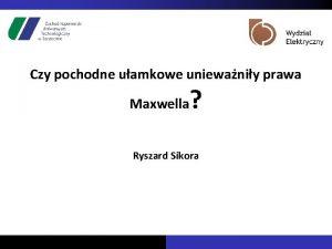 Czy pochodne uamkowe uniewaniy prawa Maxwella Ryszard Sikora