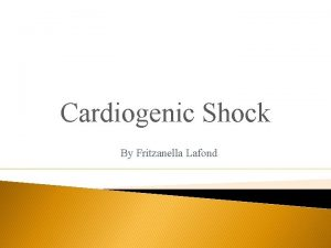 Cardiogenic Shock By Fritzanella Lafond Cardiongenic shock is
