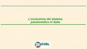 Levoluzione del sistema pensionistico in Italia Gli ultimi