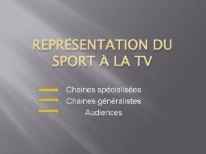 REPRSENTATION DU SPORT LA TV Chaines spcialises Chaines