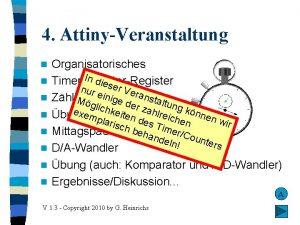 4 AttinyVeranstaltung n n n n Organisatorisches In