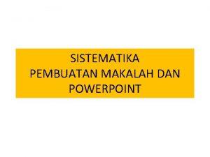 SISTEMATIKA PEMBUATAN MAKALAH DAN POWERPOINT COVER JUDUL MATERI