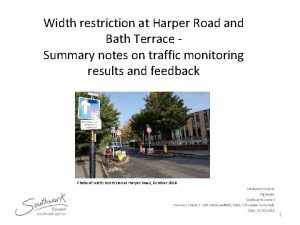 Width restriction at Harper Road and Bath Terrace