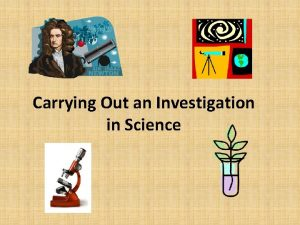 Carrying Out an Investigation in Science Investigation Steps