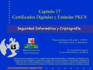 Captulo 17 Certificados Digitales y Estndar PKCS Seguridad