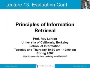 Lecture 13 Evaluation Cont Principles of Information Retrieval
