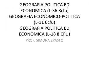 GEOGRAFIA POLITICA ED ECONOMICA L36 8 cfu GEOGRAFIA
