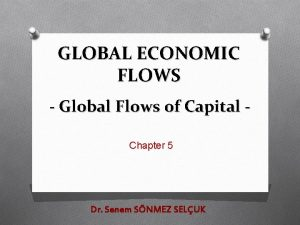 GLOBAL ECONOMIC FLOWS Global Flows of Capital Chapter