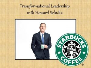 Transformational Leadership with Howard Schultz Idealized Influence At