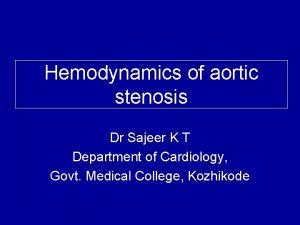 Hemodynamics of aortic stenosis Dr Sajeer K T