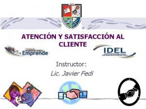 ATENCIN Y SATISFACCIN AL CLIENTE Instructor Lic Javier