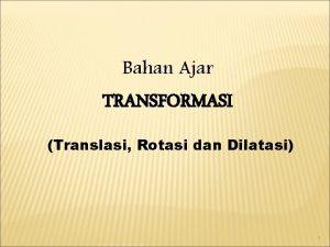 Bahan Ajar TRANSFORMASI Translasi Rotasi dan Dilatasi 1