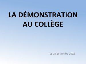 LA DMONSTRATION AU COLLGE Le 19 dcembre 2012