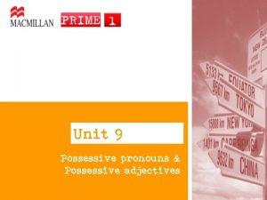Unit 9 Possessive pronouns Possessive adjectives Possessive adjectives