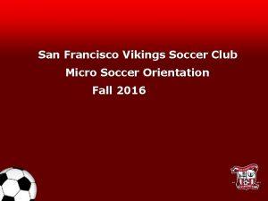San Francisco Vikings Soccer Club Micro Soccer Orientation