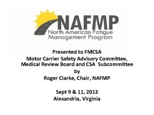Presented to FMCSA Motor Carrier Safety Advisory Committee