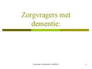 Zorgvragers met dementie Zorgvragers met dementie Hoofdstuk 5