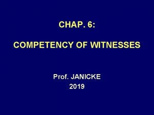 CHAP 6 COMPETENCY OF WITNESSES Prof JANICKE 2019