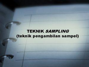 TEKNIK SAMPLING teknik pengambilan sampel POPULASI Populasi kelompok