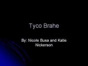 Tyco Brahe By Nicole Busa and Katie Nickerson