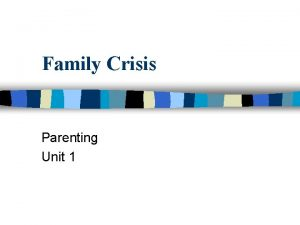 Family Crisis Parenting Unit 1 Crisis n A