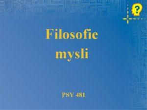 Filosofie mysli PSY 481 Kognitivn vda Pstruina CS
