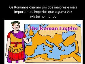 Os Romanos criaram um dos maiores e mais
