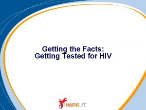 Getting the Facts Getting Tested for HIV Today