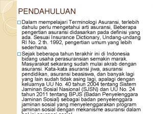 PENDAHULUAN Dalam mempelajari Terminologi Asuransi terlebih dahulu perlu