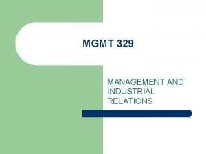 MGMT 329 MANAGEMENT AND INDUSTRIAL RELATIONS MANAGEMENTS GROWING