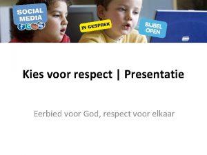 Kies voor respect Presentatie Eerbied voor God respect
