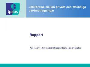 Jmfrelse mellan privata och offentliga vrdmottagningar Rapport Personalen