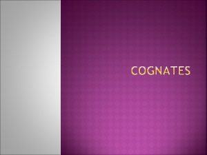Cognates are words in two languages that have