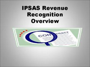 IPSAS Revenue Recognition Overview Framework Objective Objective Provide