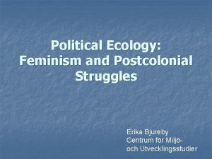 Political Ecology Feminism and Postcolonial Struggles Erika Bjureby