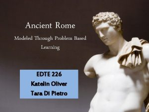 Ancient Rome Modeled Through Problem Based Learning EDTE
