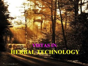 VISTAS IN HERBAL TECHNOLOGY The most powerful st