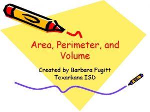 Area Perimeter and Volume Created by Barbara Fugitt