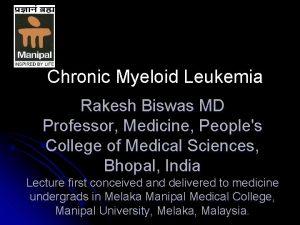 Chronic Myeloid Leukemia Rakesh Biswas MD Professor Medicine