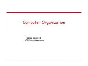 Computer Organization Topics covered CPU Architecture Multiplebus organization