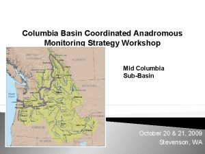 Columbia Basin Coordinated Anadromous Monitoring Strategy Workshop Mid