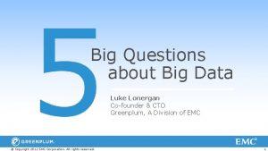 Big Questions about Big Data Luke Lonergan Cofounder